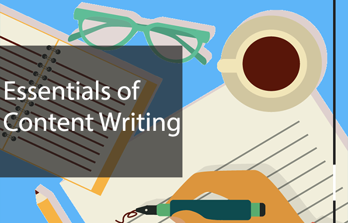 6 Essentials of Content Writing You Must Know