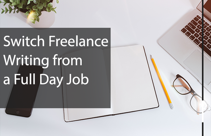Switch Freelance Writing from a Full Day Job
