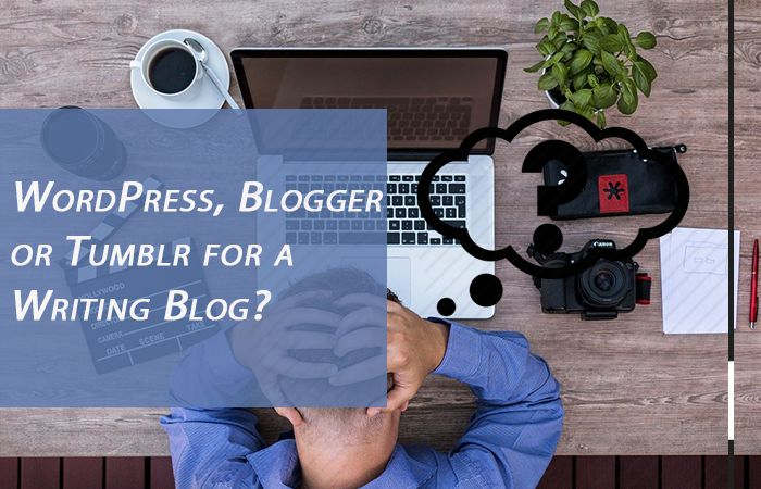 WordPress, Blogger, or Tumblr Which one to select for a writing blog