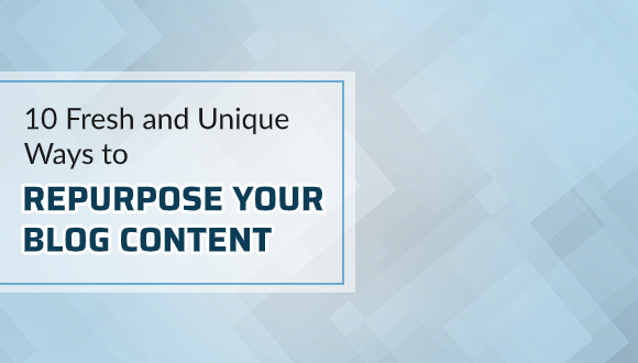 10 fresh and unique ways to repurpose your blog content